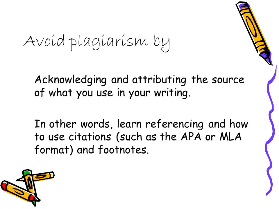 Acknowledging and attributing the source of what you use in your writing.