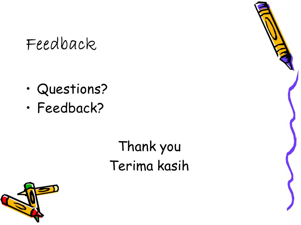 Feedback Questions? Feedback? Thank you Terima kasih