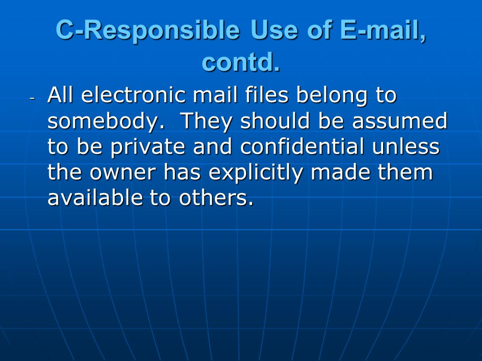 - All electronic mail files belong to somebody. They should be assumed to be private and confidential unless the owner has explicitly made them availa
