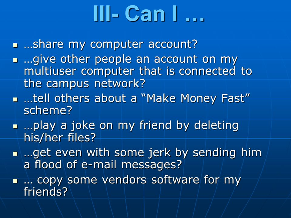 III- Can I … …share my computer account? …share my computer account? …give other people an account on my multiuser computer that is connected to the c