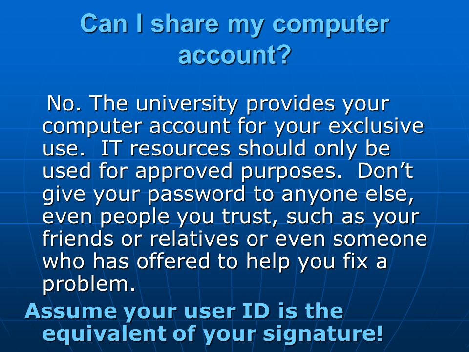 Can I share my computer account. No.