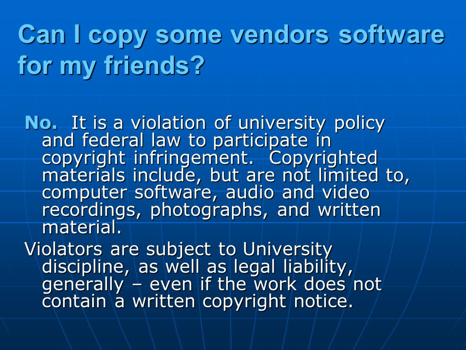 Can I copy some vendors software for my friends. No.