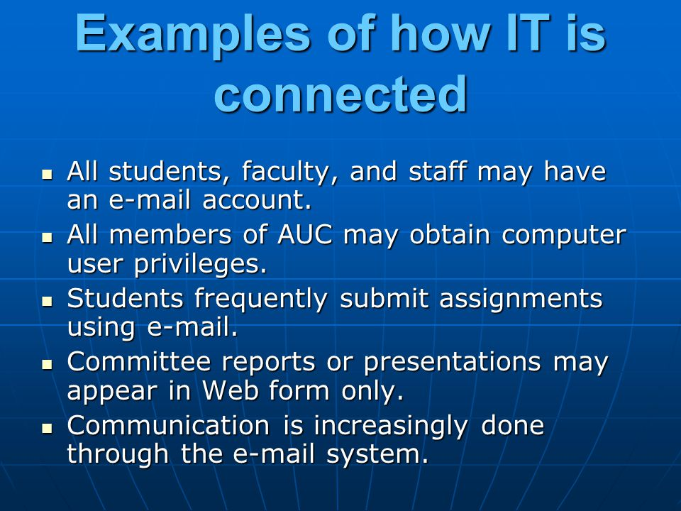 Examples of how IT is connected All students, faculty, and staff may have an e-mail account. All students, faculty, and staff may have an e-mail accou
