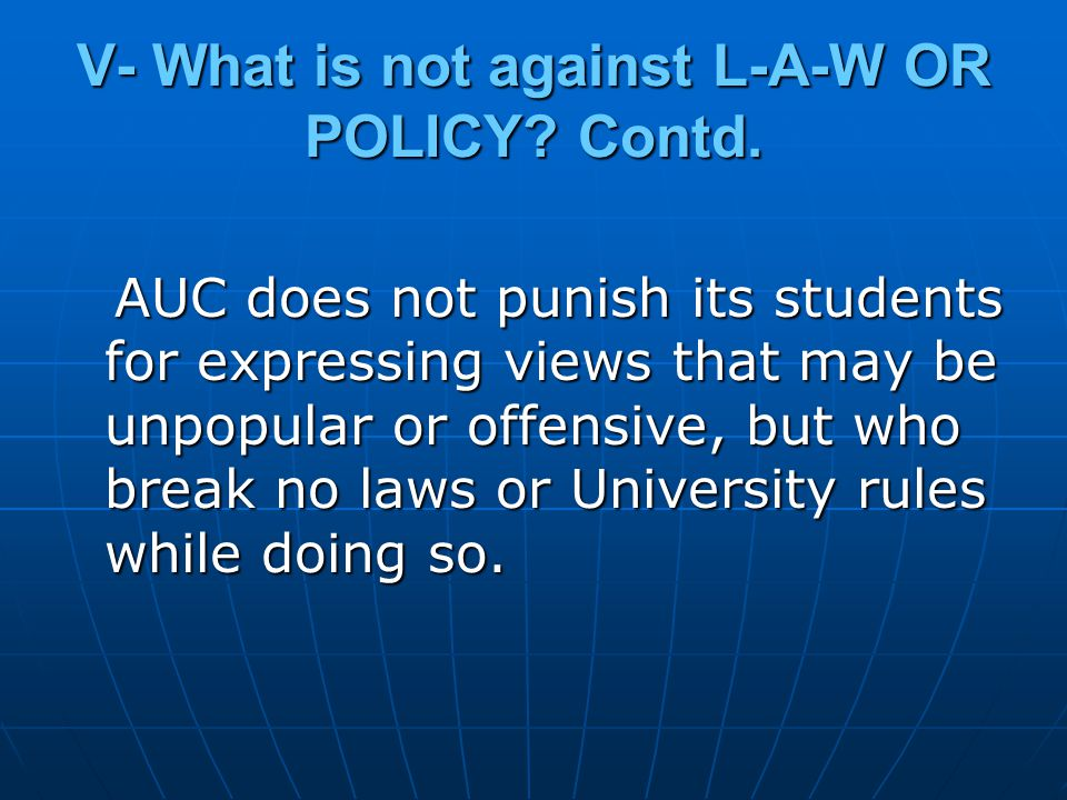 AUC does not punish its students for expressing views that may be unpopular or offensive, but who break no laws or University rules while doing so.