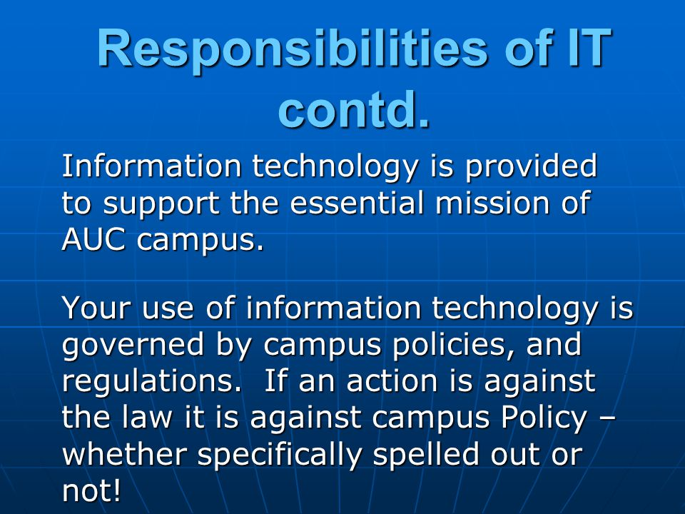 Information technology is provided to support the essential mission of AUC campus. Your use of information technology is governed by campus policies,
