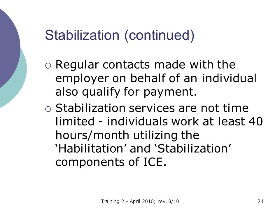 Stabilization (continued)  Regular contacts made with the employer on behalf of an individual also qualify for payment.