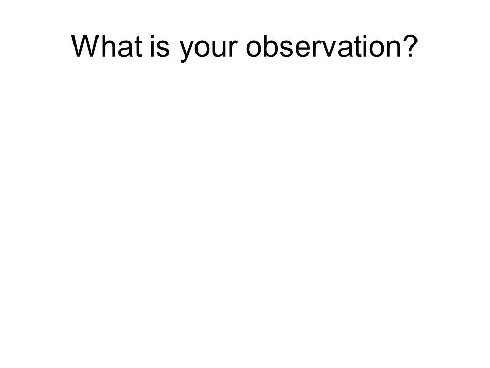 What is your observation