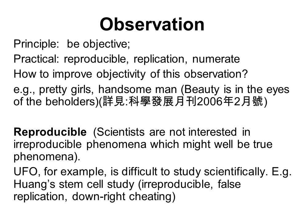 Observation Principle: be objective; Practical: reproducible, replication, numerate How to improve objectivity of this observation.