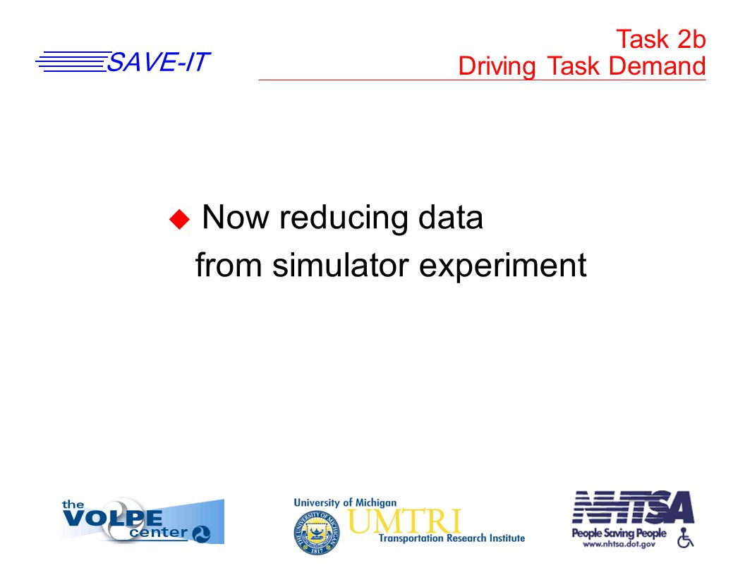SAVE-IT Task 2b Driving Task Demand u Now reducing data from simulator experiment