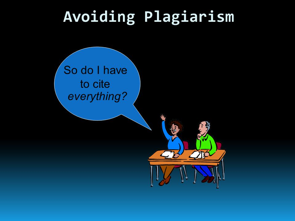 So do I have to cite everything Avoiding Plagiarism