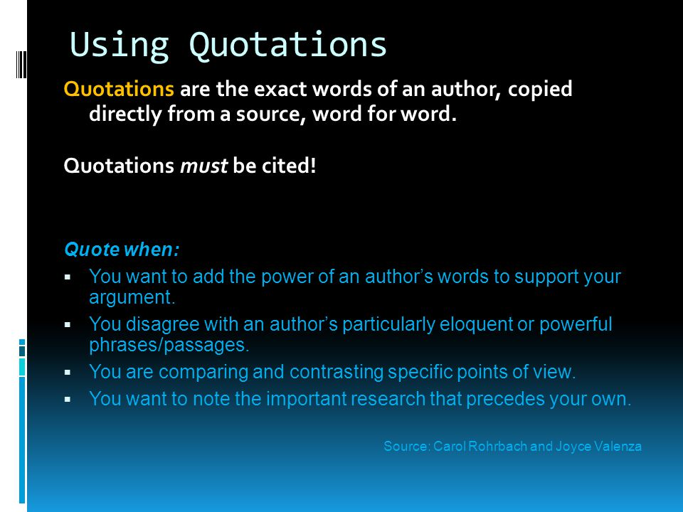 Using Quotations Quotations are the exact words of an author, copied directly from a source, word for word.