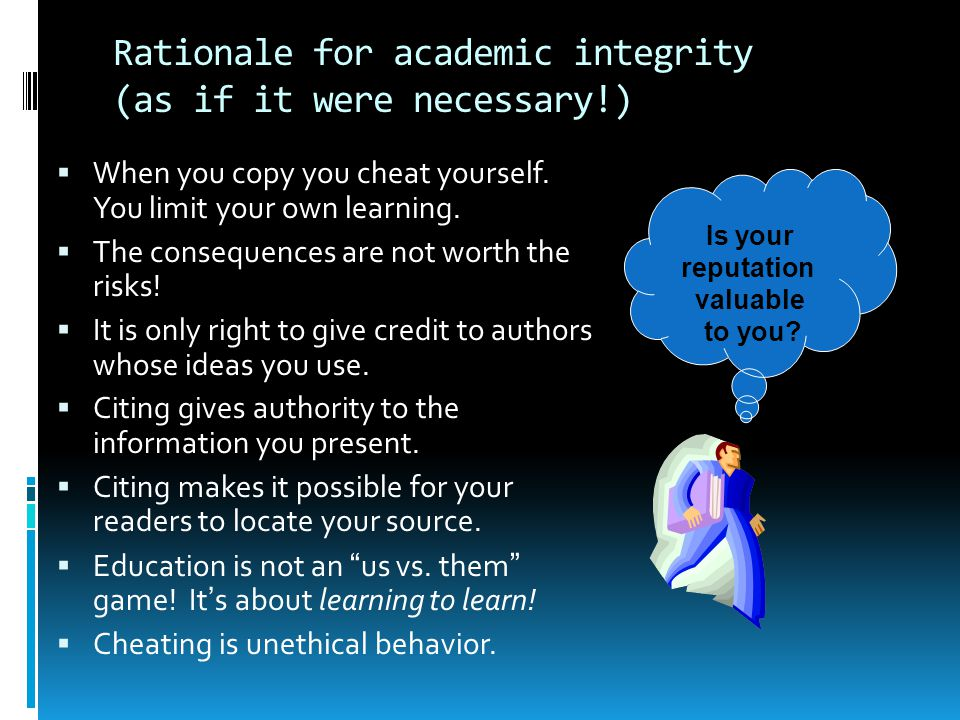 Rationale for academic integrity (as if it were necessary!)  When you copy you cheat yourself.