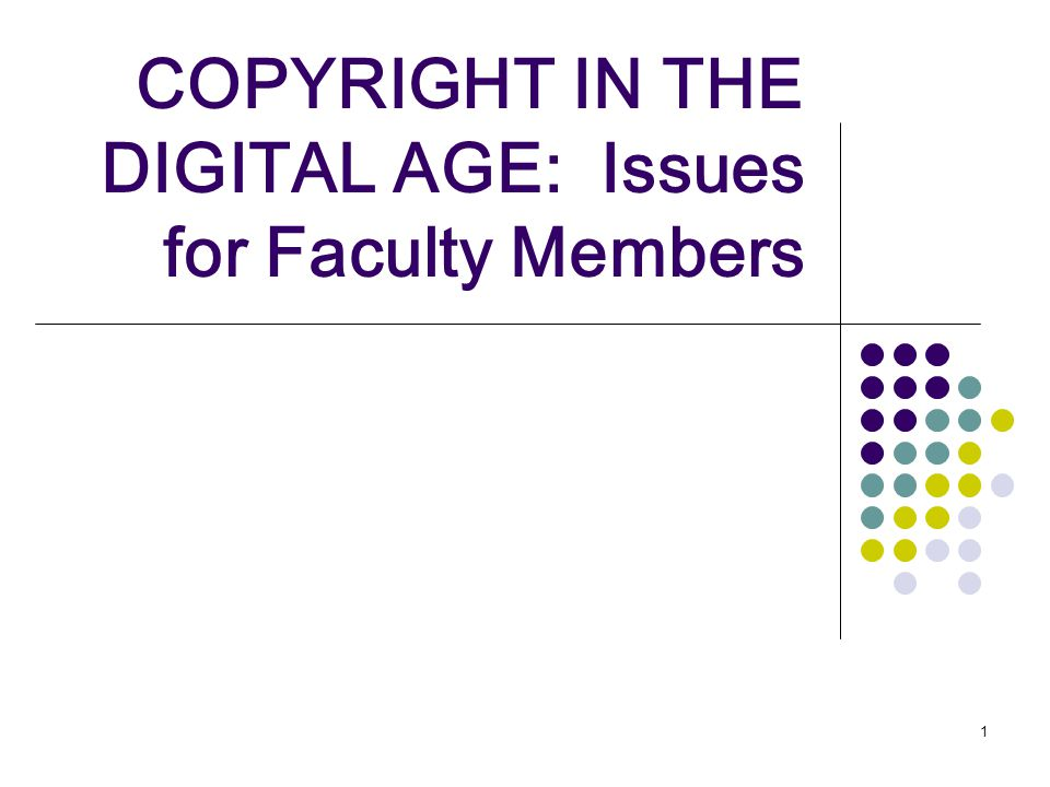 1 COPYRIGHT IN THE DIGITAL AGE: Issues for Faculty Members