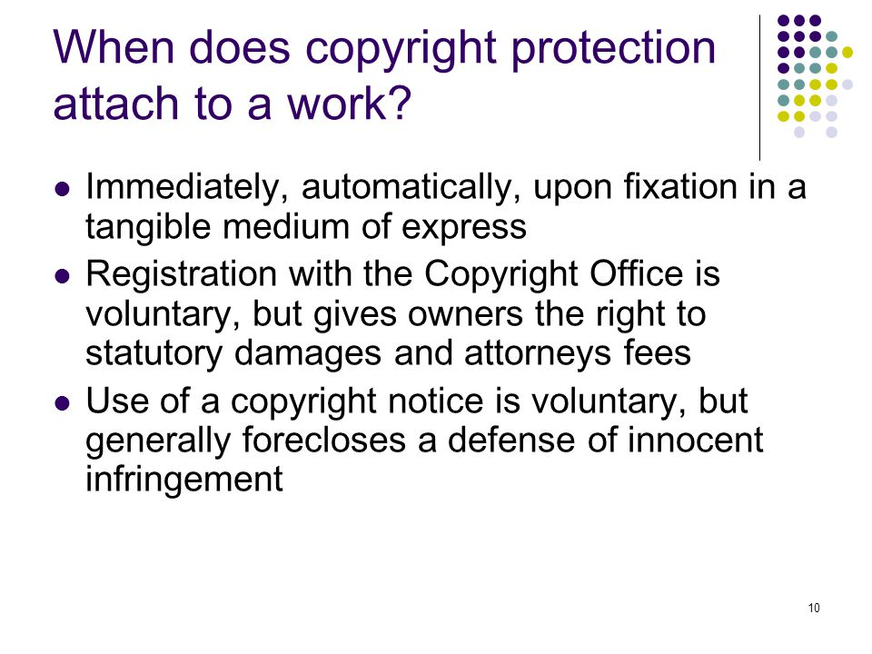 10 When does copyright protection attach to a work.