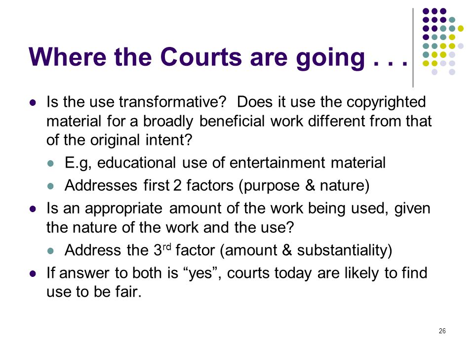 Where the Courts are going...Is the use transformative.