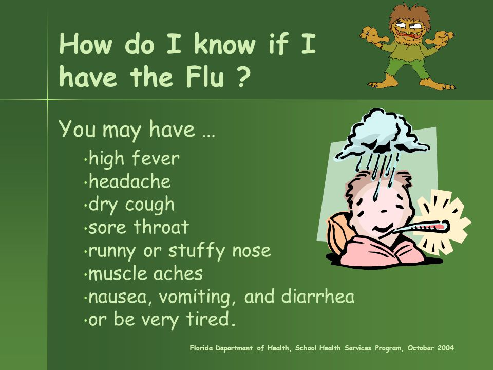 high fever headache dry cough sore throat runny or stuffy nose muscle aches nausea, vomiting, and diarrhea or be very tired. You may have … Florida De