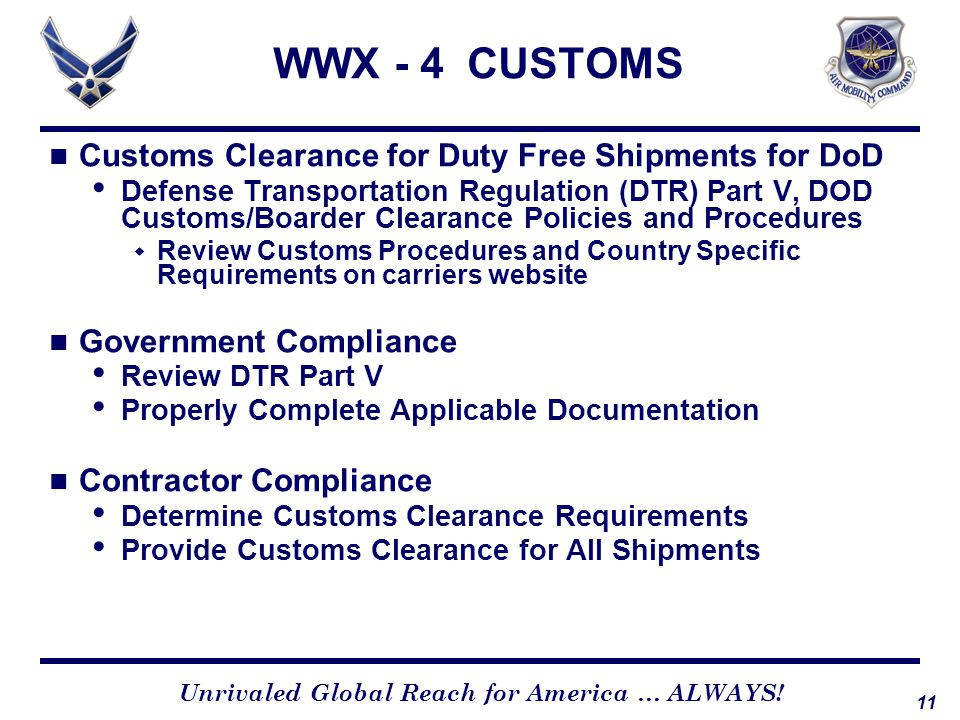 11 Unrivaled Global Reach for America … ALWAYS! WWX - 4 CUSTOMS Customs Clearance for Duty Free Shipments for DoD Defense Transportation Regulation (D