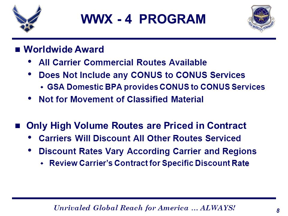 8 Unrivaled Global Reach for America … ALWAYS! WWX - 4 PROGRAM Worldwide Award All Carrier Commercial Routes Available Does Not Include any CONUS to C
