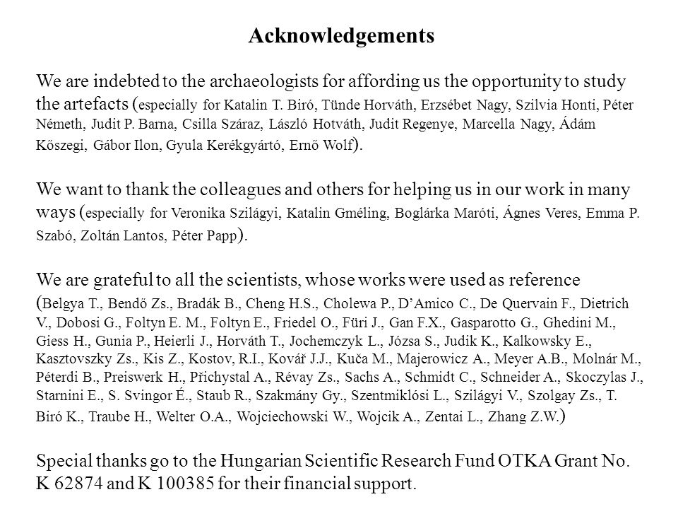 Acknowledgements We are indebted to the archaeologists for affording us the opportunity to study the artefacts ( especially for Katalin T.