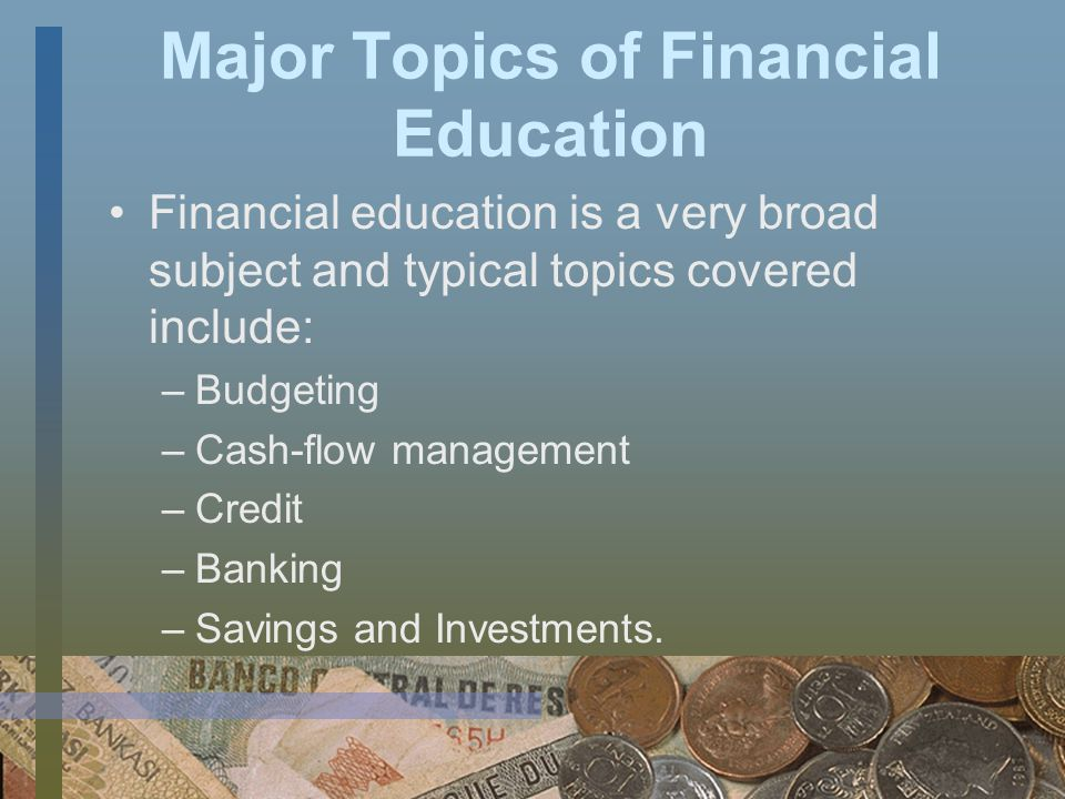 The Role of Financial Education This assumption may work at times; however, changing financial behavior (not just increasing financial knowledge) is essential for a person to reach financial goals and achieve financial well being.