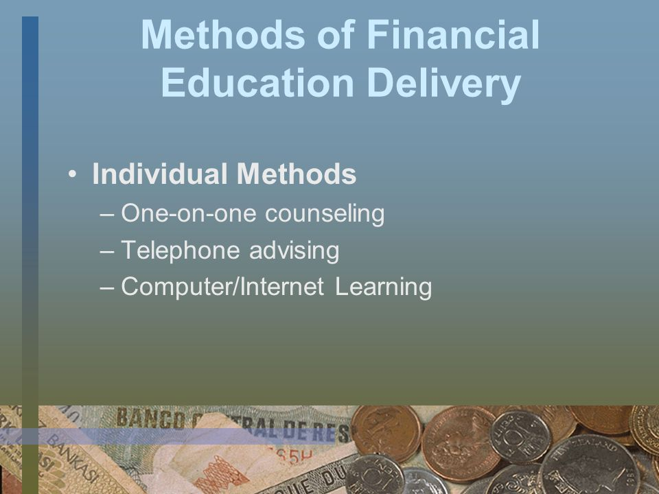 Methods of Financial Education Delivery Various methods are used to deliver financial education programs.