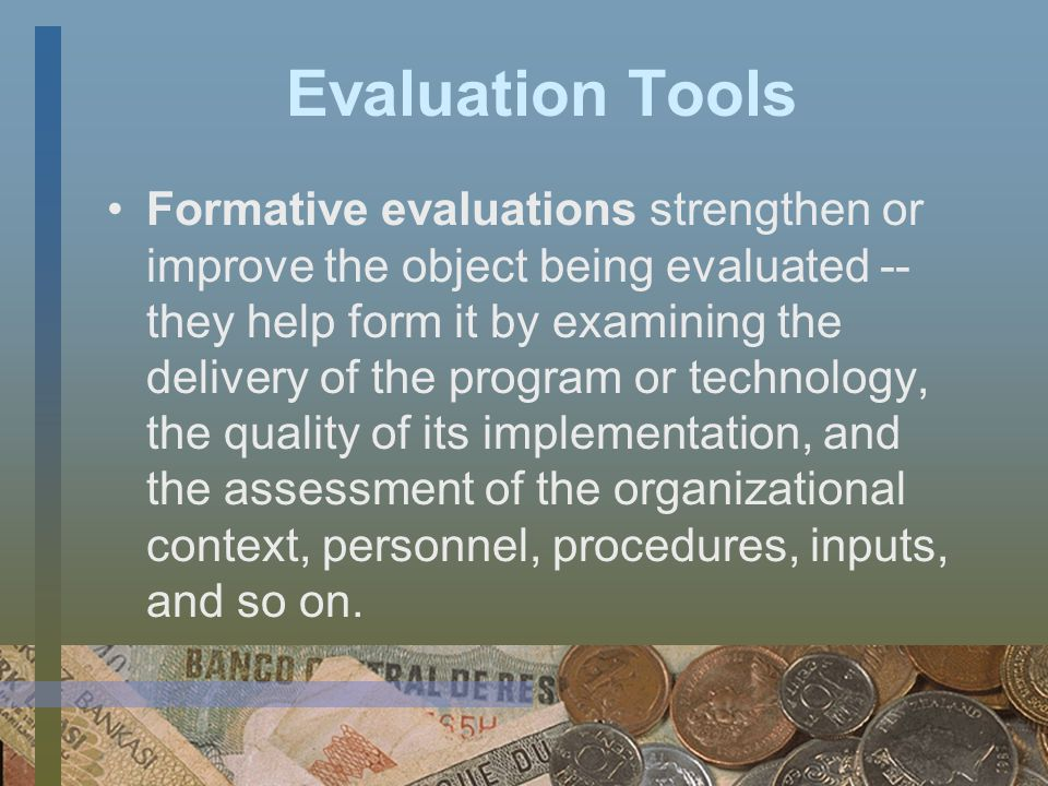 Evaluation Tools Evaluation is a key component of Financial Education Programs.
