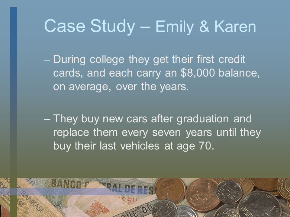 Case Study – Emily & Karen Emily and Karen are friends who borrow about the same amount of money over their lifetimes: –Each gets $20,000 in private student loans to help pay for college.