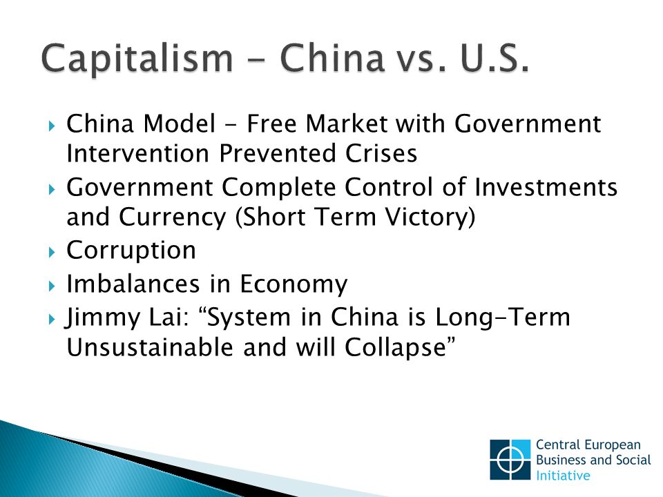  China Model - Free Market with Government Intervention Prevented Crises  Government Complete Control of Investments and Currency (Short Term Victory)  Corruption  Imbalances in Economy  Jimmy Lai: System in China is Long-Term Unsustainable and will Collapse