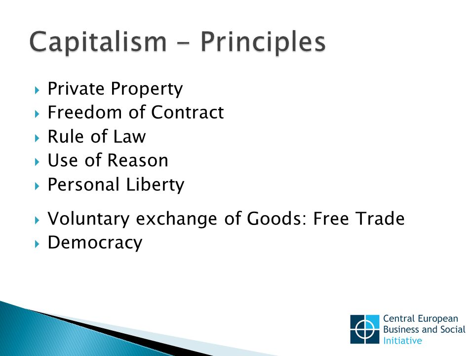  Private Property  Freedom of Contract  Rule of Law  Use of Reason  Personal Liberty  Voluntary exchange of Goods: Free Trade  Democracy