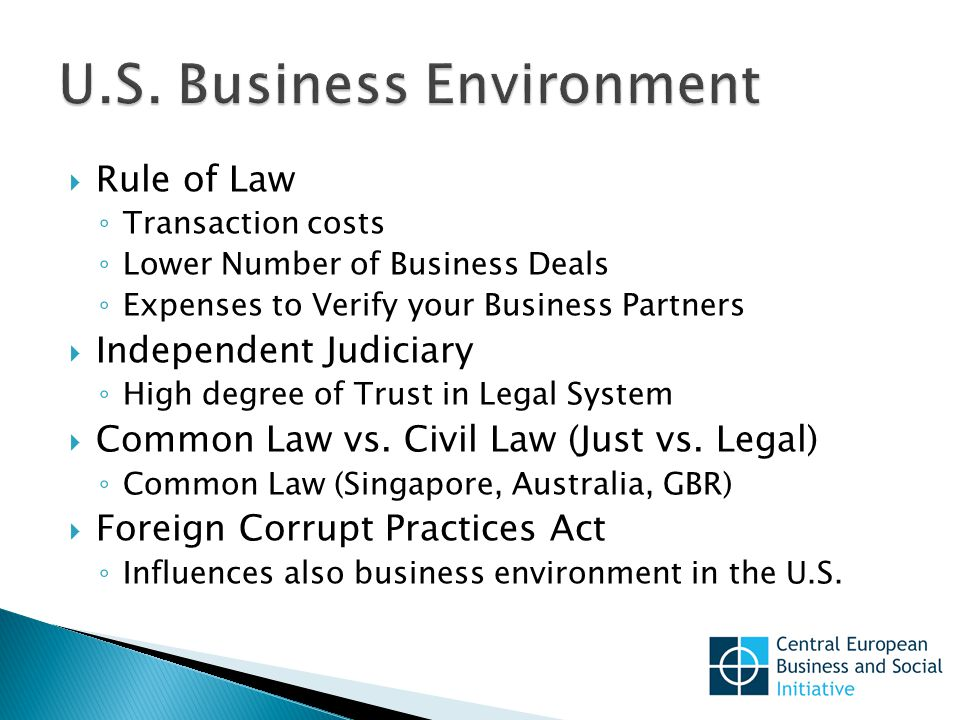  Rule of Law ◦ Transaction costs ◦ Lower Number of Business Deals ◦ Expenses to Verify your Business Partners  Independent Judiciary ◦ High degree of Trust in Legal System  Common Law vs.
