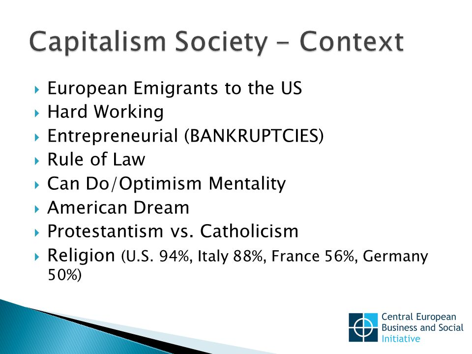  European Emigrants to the US  Hard Working  Entrepreneurial (BANKRUPTCIES)  Rule of Law  Can Do/Optimism Mentality  American Dream  Protestantism vs.