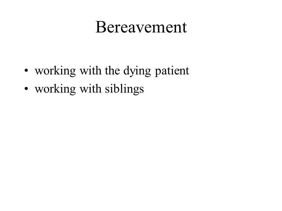 Bereavement working with the dying patient working with siblings