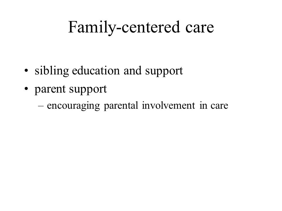 Family-centered care sibling education and support parent support –encouraging parental involvement in care