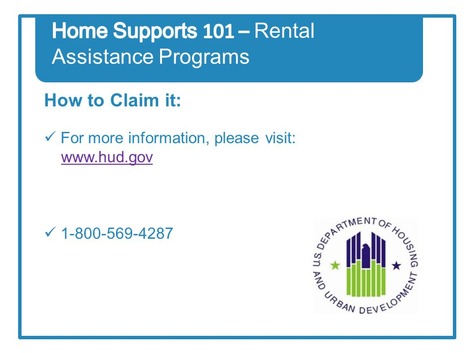 How to Claim it: For more information, please visit: www.hud.govwww.hud.gov 1-800-569-4287