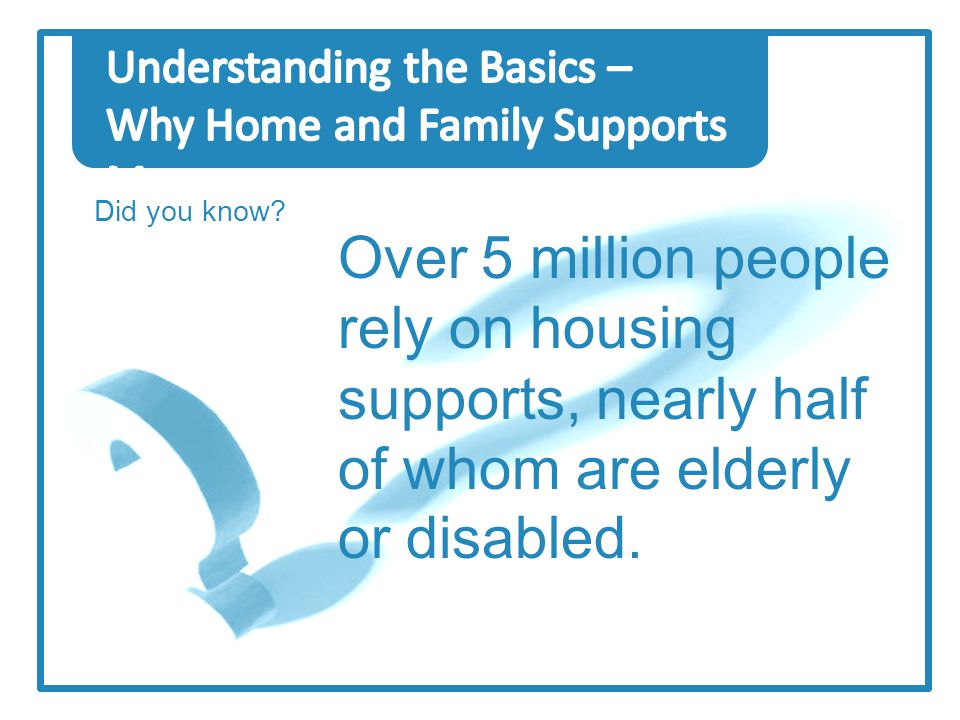 Did you know? Over 5 million people rely on housing supports, nearly half of whom are elderly or disabled.