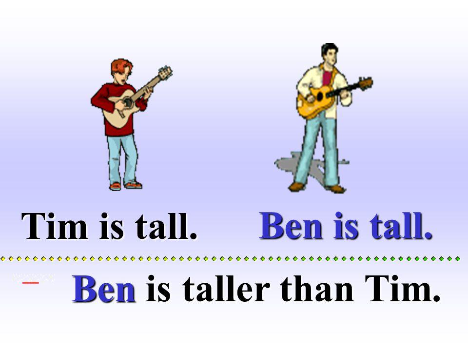 Ben is tall.