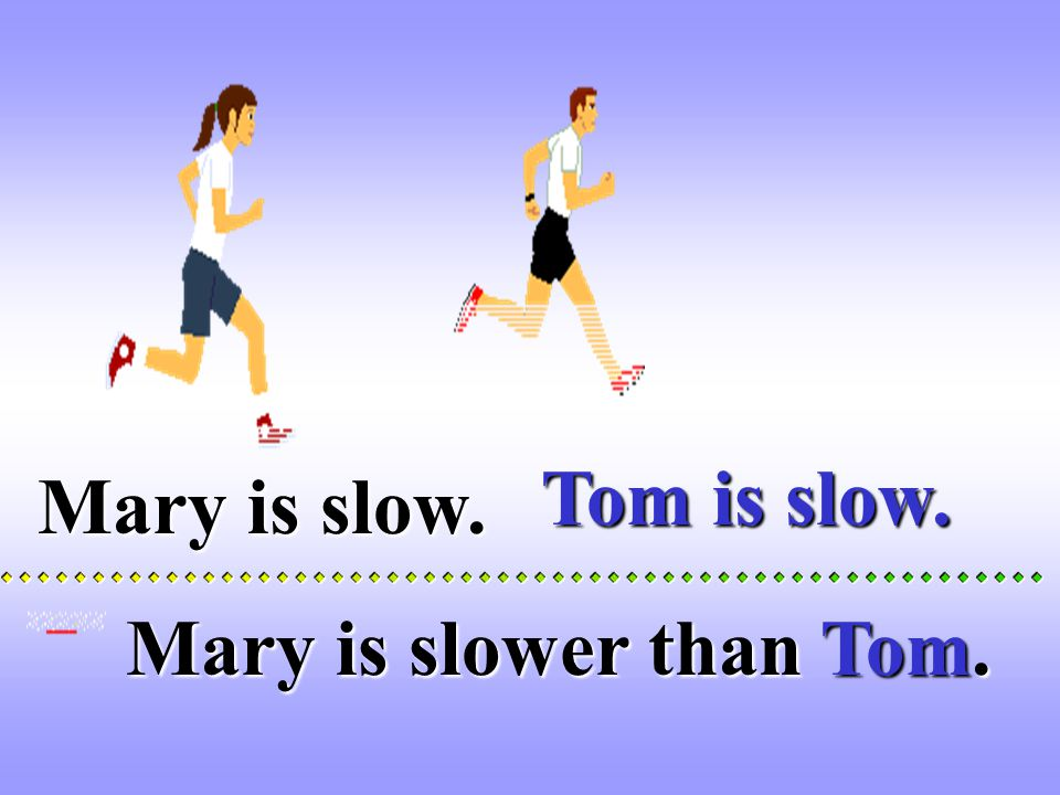 Mary is slow.
