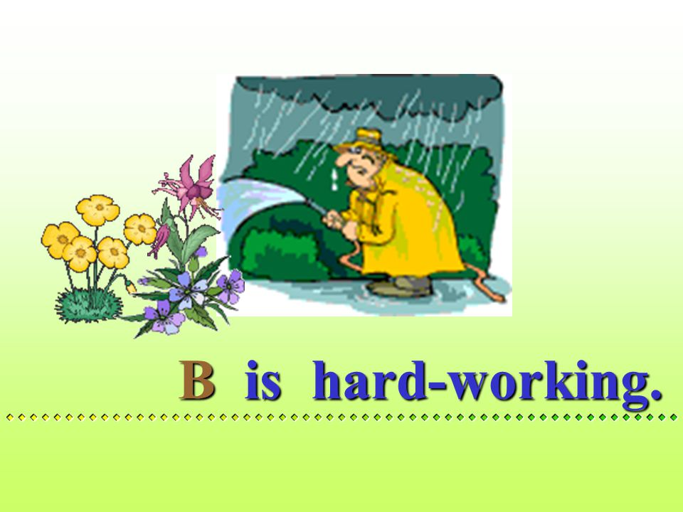 A is hard-working.