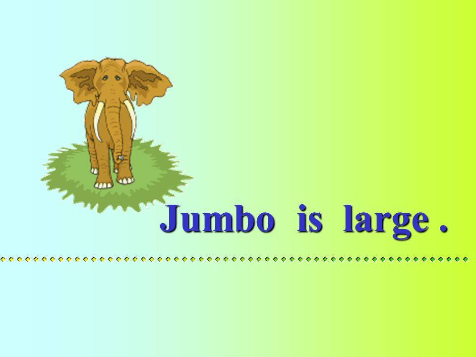 Dumbo is large.