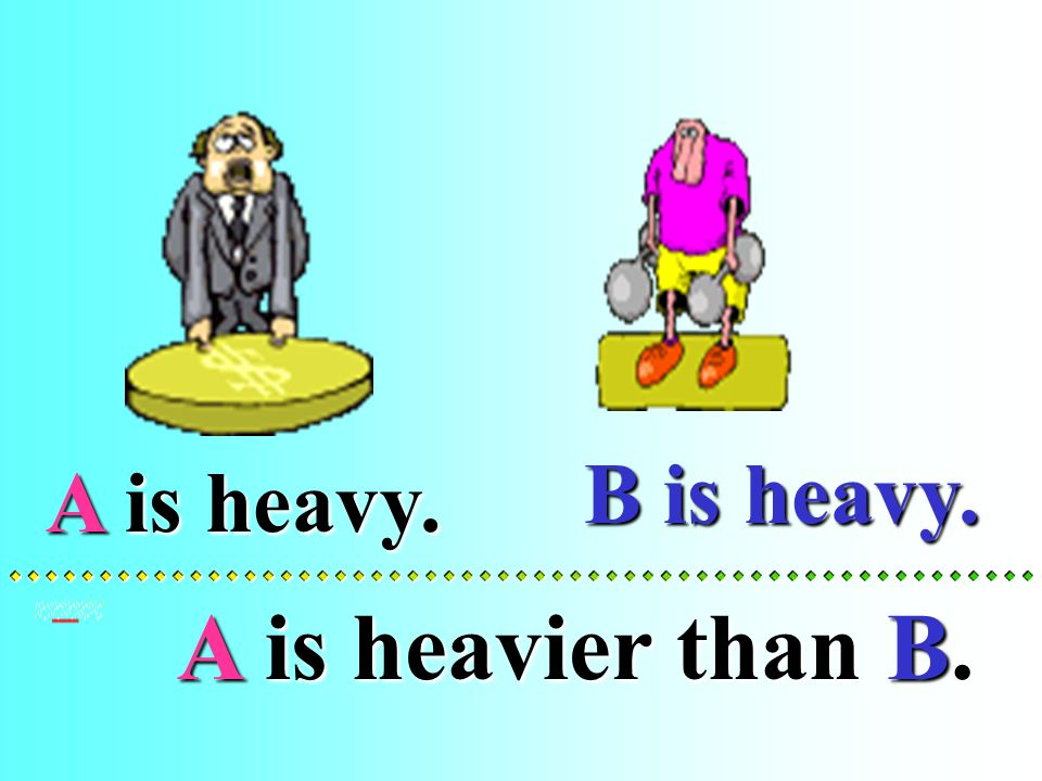 B is heavy.