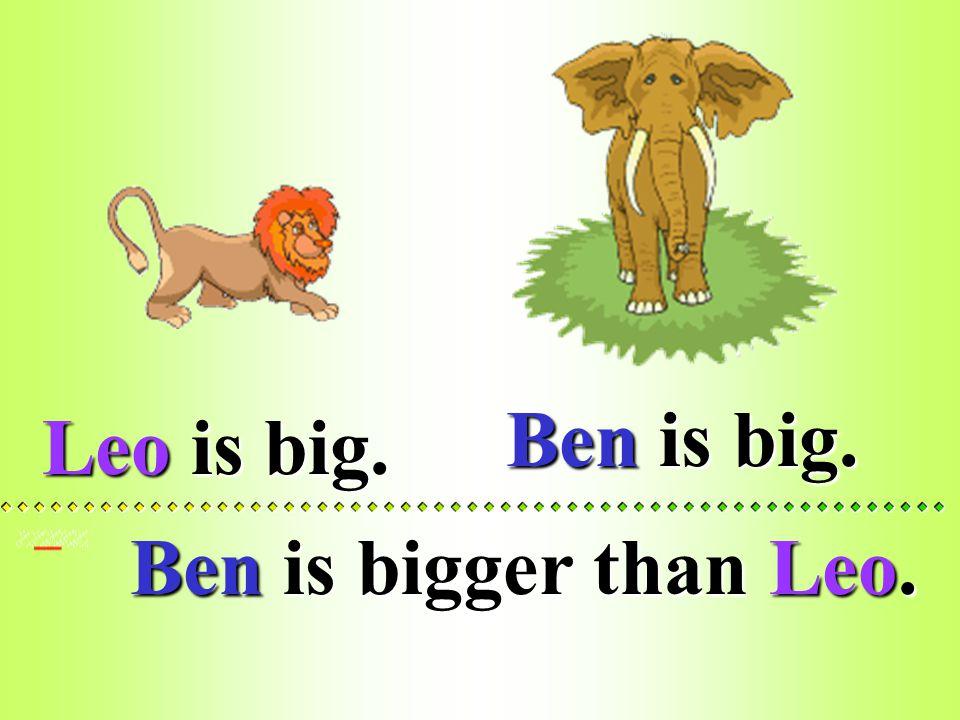 Ben is big.
