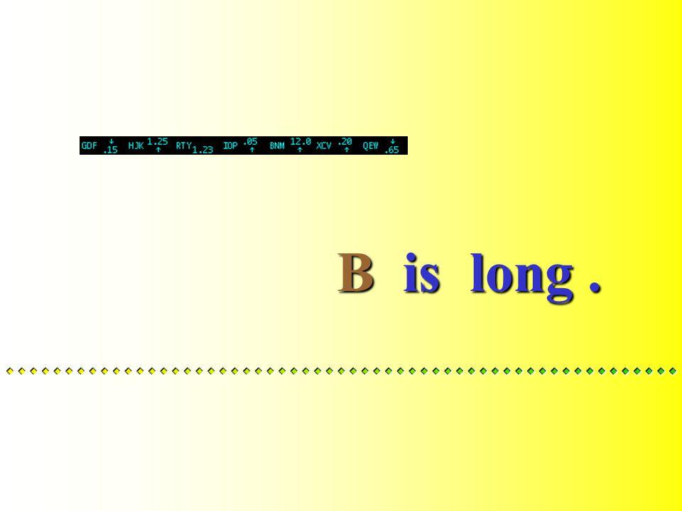A is long.