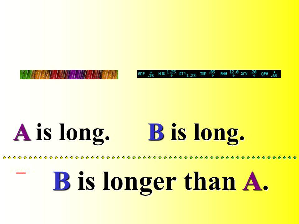 B is long.