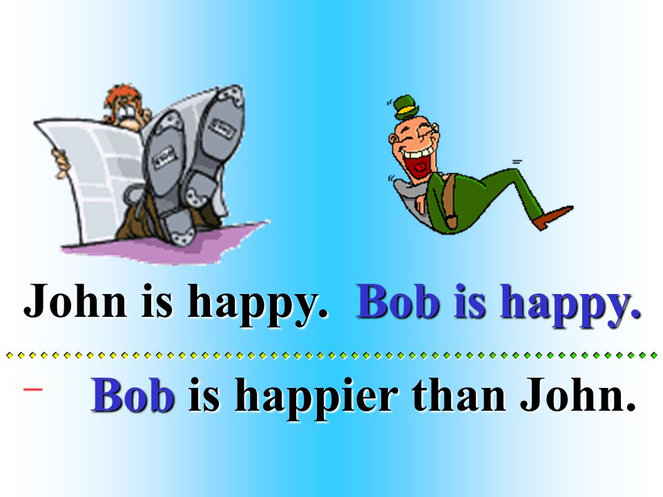 Bob is happy.