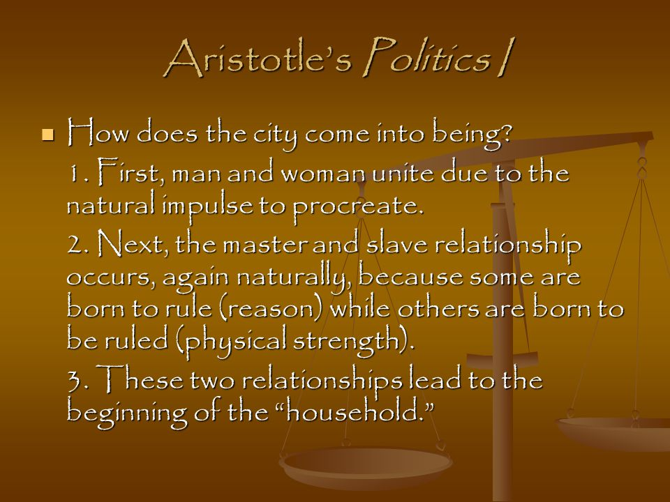 Aristotle's Politics I How does the city come into being.