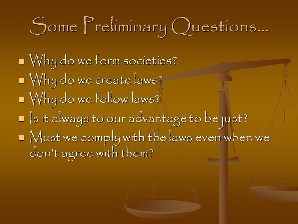 Some Preliminary Questions… Why do we form societies.
