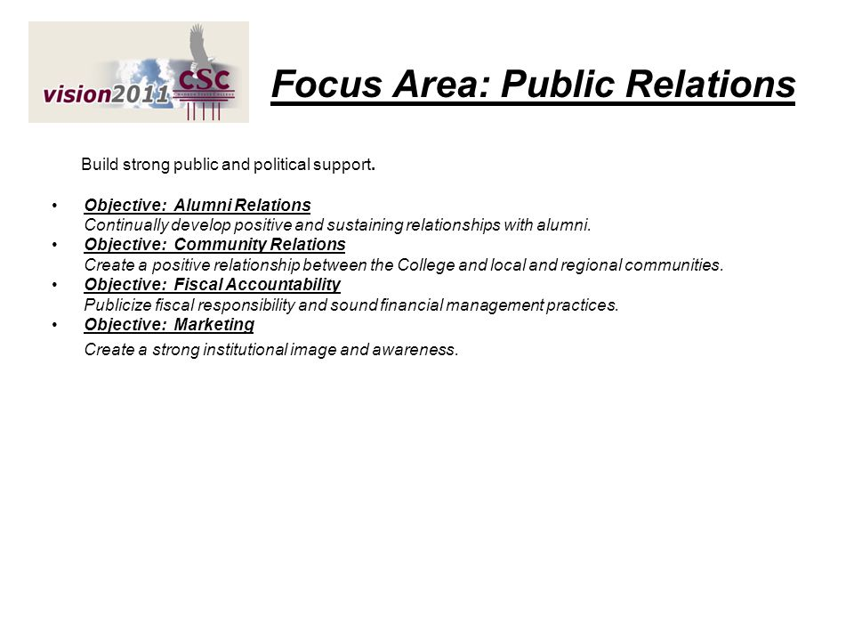 Focus Area: Public Relations Build strong public and political support. Objective: Alumni Relations Continually develop positive and sustaining relati