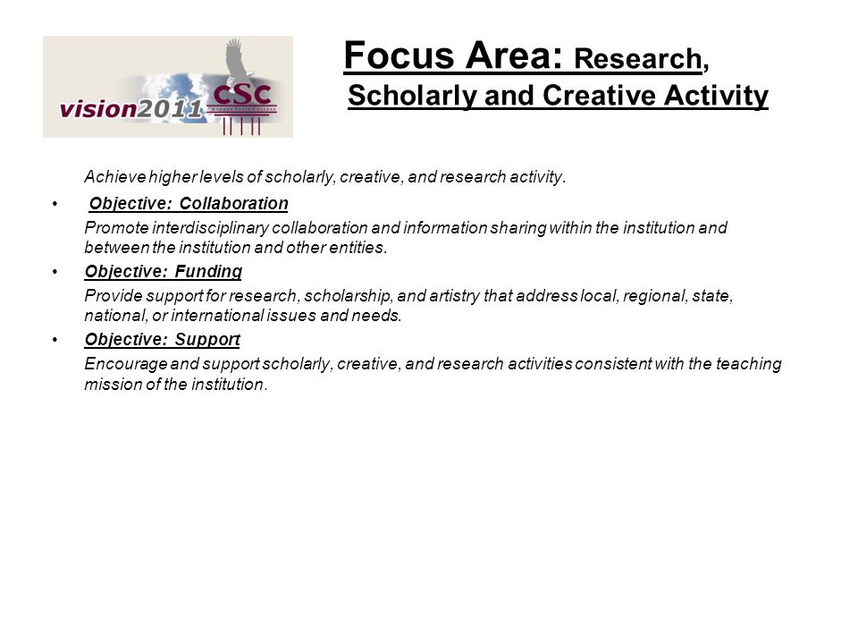 Focus Area: Research, Scholarly and Creative Activity Achieve higher levels of scholarly, creative, and research activity. Objective: Collaboration Pr