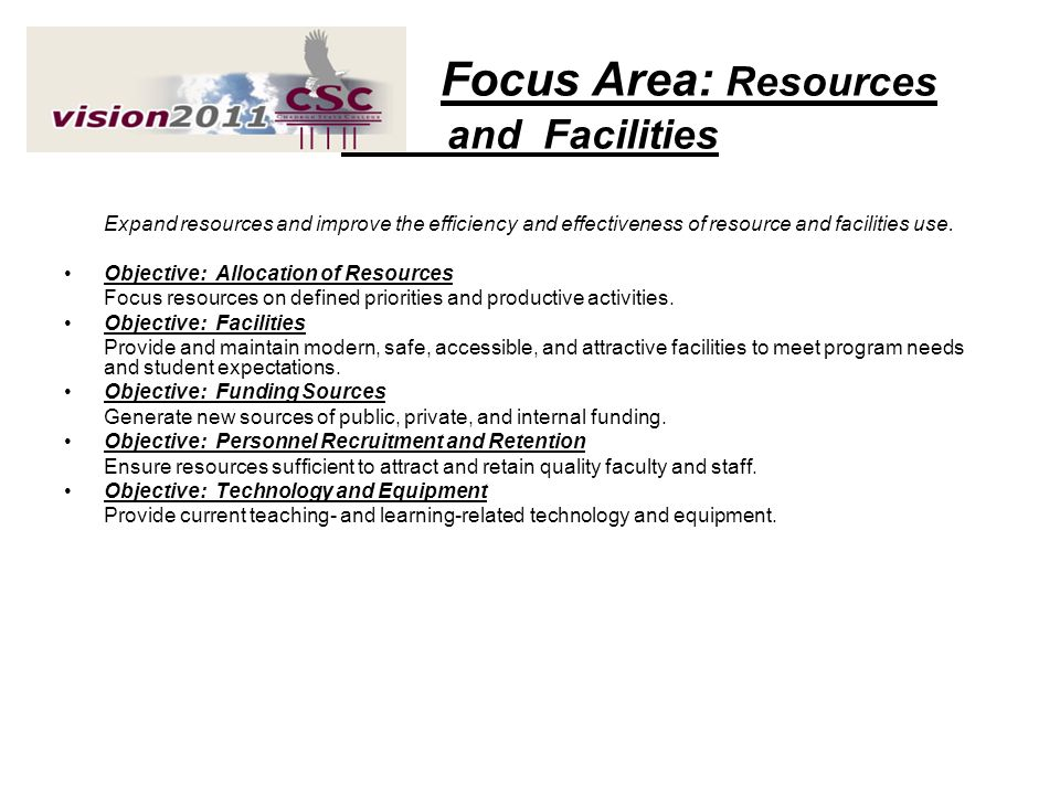 Focus Area: Resources and Facilities Expand resources and improve the efficiency and effectiveness of resource and facilities use. Objective: Allocati