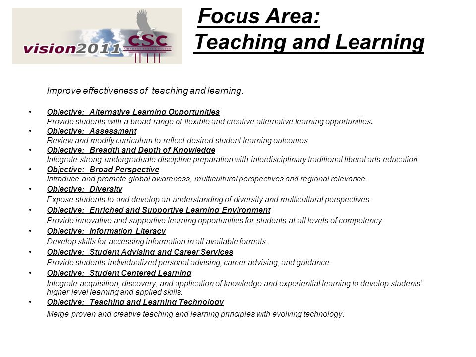 Focus Area: Teaching and Learning Improve effectiveness of teaching and learning. Objective: Alternative Learning Opportunities Provide students with